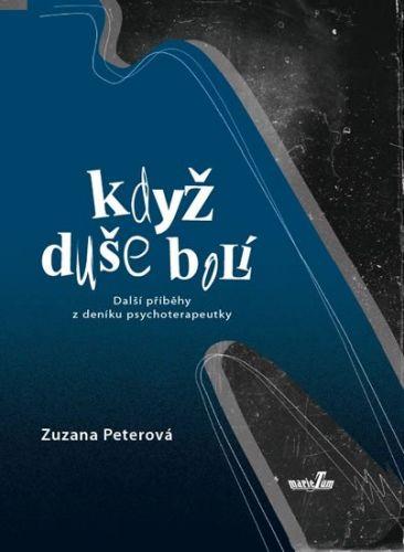 Zuzana Peterová: Když duše bolí - Další příběhy z deníku psychoterapeutky cena od 124 Kč