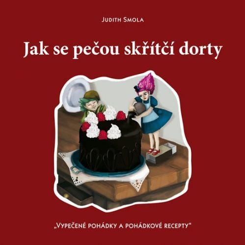 Judith Smola: Jak se pečou skřítčí dorty - Vypečené pohádky a pohádkové recepty cena od 178 Kč