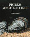 P.G. Bahn: Příběh archeologie cena od 482 Kč