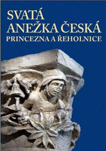 Svatá Anežka Česká - princezna a řeholnice cena od 219 Kč