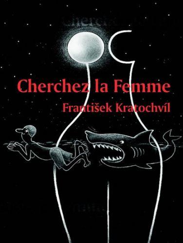 František Kratochvíl: Cherchez la Femme - Riskantní hry mužů a žen cena od 1289 Kč