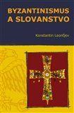 Konstantin Leonťjev: Byzantinismus a Slovanstvo cena od 188 Kč