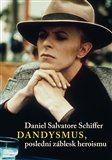 Daniel Salvatore Schiffer: Dandysmus, poslední záblesk heroismu cena od 170 Kč