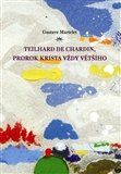 Gustave Martelet: Teilhard de Chardin, prorok Krista vždy většího cena od 258 Kč