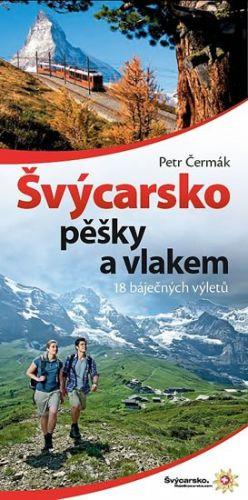 Petr Čermák: Švýcarsko pěšky a vlakem cena od 233 Kč