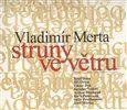 Vladimír Merta: Struny ve větru (CD) cena od 225 Kč