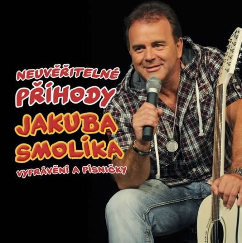 Smolík Jakub: Smolík Jakub - Neuvěřitelné příhody J. Smolíka aneb vyprávění a písničky - CD cena od 60 Kč