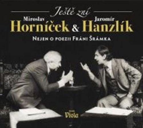 Jaromír Hanzlík, Miroslav Horníček: Ještě zní aneb nejen o poezii Fráni Šrámka - CD cena od 75 Kč