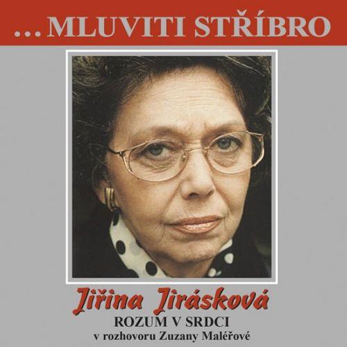 Zuzana Maléřová, Jiřina Jirásková: Jiřina Jirásková - Rozum v srdci v rozhovoru Zuzany Maléřové - CD cena od 70 Kč