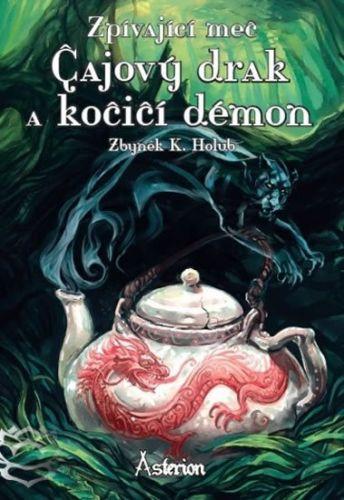 Zbyněk Kučera Holub: Zpívající meč - Čajový drak a kočičí démon cena od 99 Kč