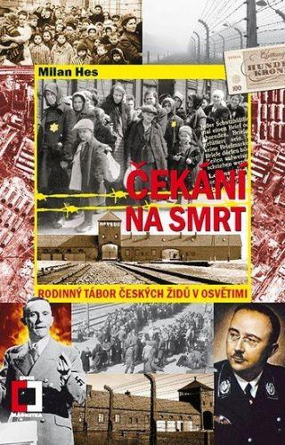 Milan Hes: Čekání na smrt - Rodinný tábor českých Židů v Osvětimi cena od 102 Kč