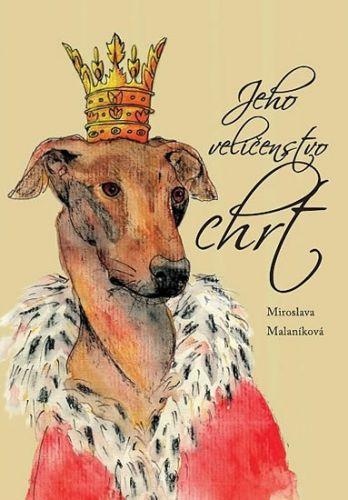 Miroslava Malaníková: Jeho veličenstvo chrt cena od 186 Kč