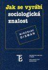Miroslav Disman: Jak se vyrábí sociologická znalost cena od 195 Kč