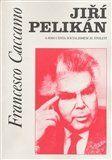 Francesco Caccamo: Jiří Pelikán a jeho cesta socialismem 20. století cena od 43 Kč