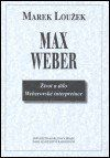 Marek Loužek: Max Weber - život a dílo Weberovské interpretace cena od 300 Kč