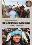 Ivan Hiawatha Makásek: Indiáni Britské Kolumbie strpěli Olympiádu cena od 296 Kč