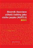 Sborník Asociace učitelů češtiny jako cizího jazyka (AUČCJ) 2011 cena od 144 Kč