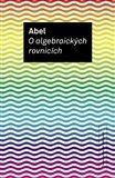 Niels Henrik Abel: O algebraických rovnicích cena od 134 Kč