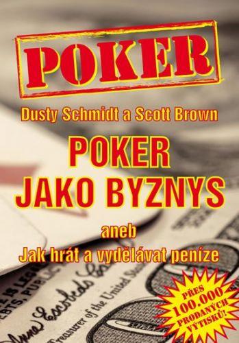 Dusty Schmidt, Scott Brown: Poker jako byznys aneb jak hrát a vydělávat peníze cena od 244 Kč