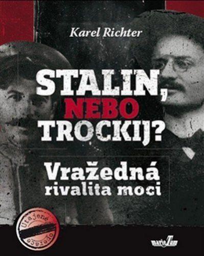 Karel  Richter: Stalin, nebo Trockij? Vražedná rivalita moci cena od 134 Kč