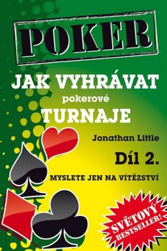 Jonathan Littell: Jak vyhrávat pokerové turnaje - Díl 2. - Myslete jen na vítězství cena od 410 Kč