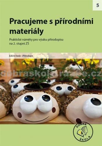 Kolektiv autorů: Pracujeme s přirodními materiály cena od 214 Kč