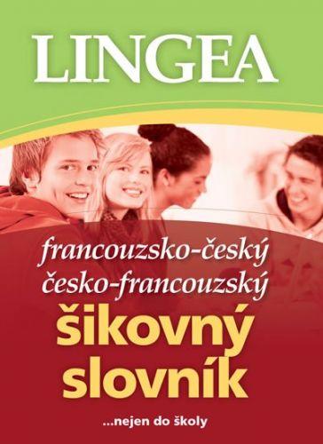 Kolektiv autorů: Francouzsko-český, česko-francouzský šikovný slovník...… nejen do školy - 2. vydání cena od 167 Kč