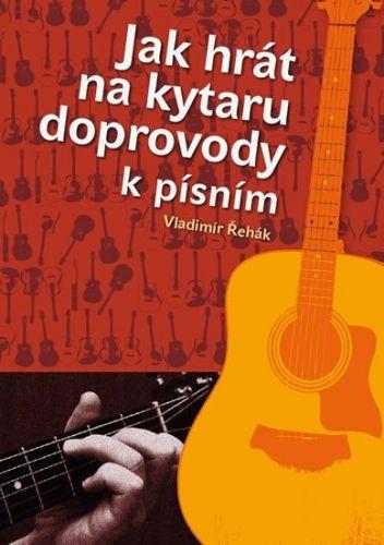Řehák Vladimír: Jak hrát na kytaru doprovody k písním cena od 116 Kč