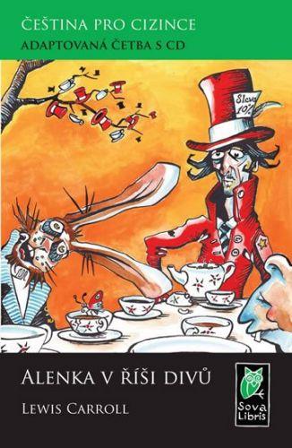 Lewis Carroll: Alenka v říši divů - Čeština pro cizince - Adaptovaná četba s CD cena od 132 Kč