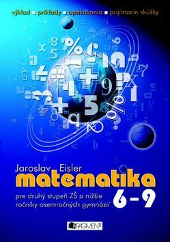 Jaroslav Eisler: Matematika 6 - 9 pre druhý stupeň ZŠ a nižšie ročníky osemročných gymnázií cena od 131 Kč