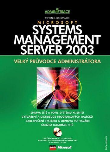 Steven D. Kaczmarek: Microsoft Systems Management Server 2003 cena od 842 Kč