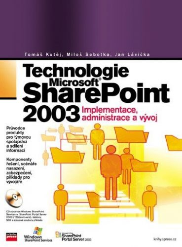 Tomáš Kutěj, Miloš Sobotka, Jan Lávička: Technologie Microsoft Office SharePoint 2003 cena od 406 Kč