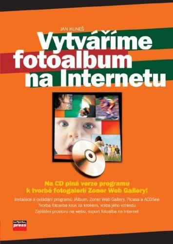 Jan Kuneš: Vytváříme fotoalbum na Internetu cena od 121 Kč