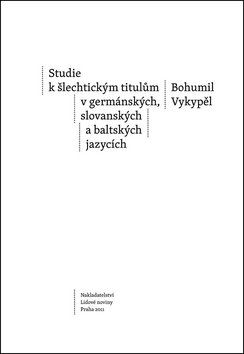 Bohumil Vykypěl: Studie k šlechtickým titulům v germánských, slovanských a baltských jazycích cena od 150 Kč