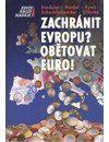 Kolektiv: ZACHRÁNIT EVROPU? OBĚTOVAT EURO! cena od 152 Kč