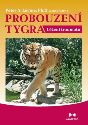 Ann Frederick, Peter A. Levine: Probouzení tygra - Léčení traumatu cena od 184 Kč