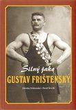 Pavel Ševčík, Zdena Frištenská: Silný jako Gustav Frištenský cena od 249 Kč