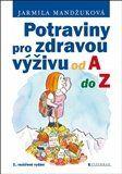 Jarmila Mandžuková: Potraviny pro zdravou výživu od A do Z cena od 137 Kč
