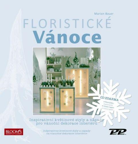 Marion Bauer: Floristické vánoce - Inspirativní květinové styly a nápady pro vánoční dekorace interiérů + CD cena od 463 Kč