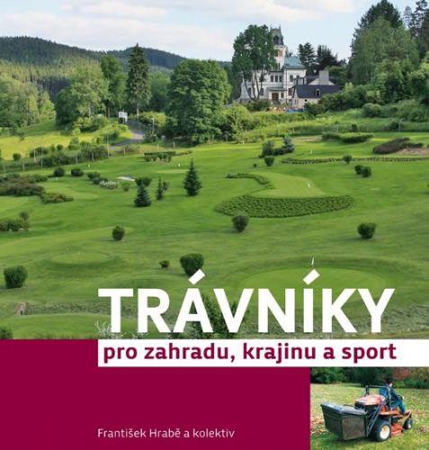 František Hrabě: Trávníky pro zahradu, krajinu a sport cena od 91 Kč