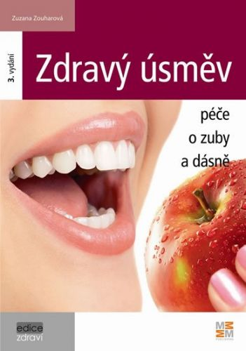 Zuzana Zouharová: Zdravý úsměv - Péče o zuby a dásně - 3. vydání cena od 96 Kč