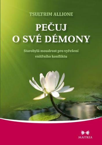 Tsultrim Allione: Pečuj o své démony - Starobylá moudrost pro vyřešení vnitřního konfliktu cena od 203 Kč