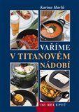 Karina Havlů: Vaříme v titanovém nádobí cena od 118 Kč