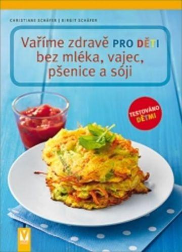 Schäfer Christiane, Schäfer Birgit: Vaříme zdravě pro děti bez mléka, vajec, pšenice a sóji cena od 147 Kč