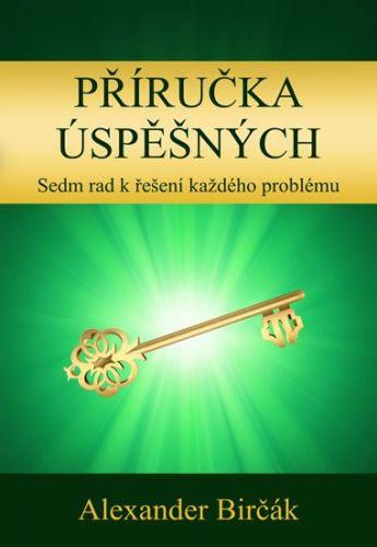Alexander Birčák: Příručka úspěšných - Sedm rad k řešení každého problému cena od 94 Kč