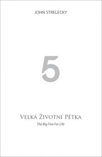 Strelecky John: Velká životní pětka / The Big Five for Life cena od 186 Kč