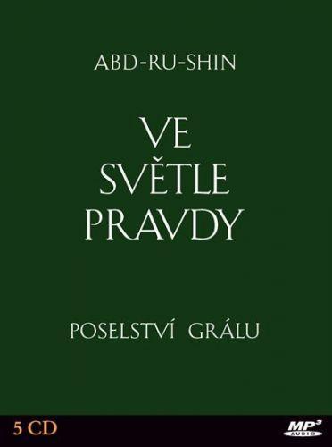 Abd-ru-shin: Ve světle Pravdy - Poselství Grálu cena od 318 Kč