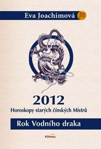 Eva Joachimová: Rok Vodního draka - Horoskopy starých čínských Mistrů 2012 cena od 148 Kč