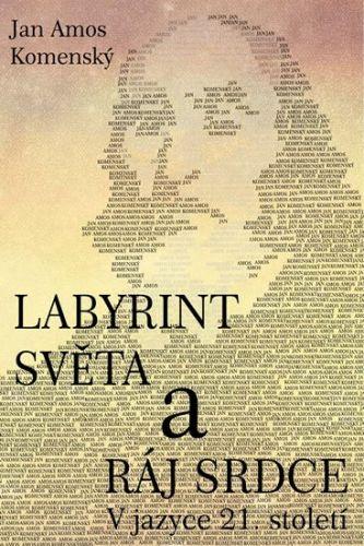 Jan Amos Komenský: Labyrint světa a ráj srdce cena od 179 Kč