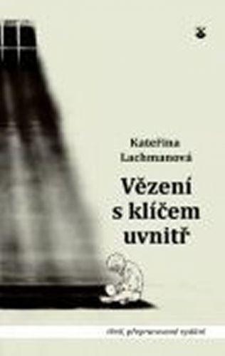 Kateřina Lachmanová: Vězení s klíčem uvnitř - 3. vydání cena od 104 Kč